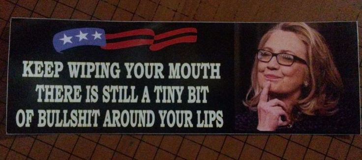 KEEP WIPING YOUR MOUTH BULLSHIT- ANTI HILLARY PRO TRUMP POLITICAL BUMPER STICKER