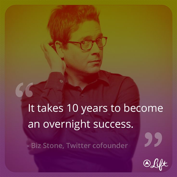 """Persistence Motivational Quotes: Quote From Biz Stone Of Twitter. """"It Takes 10 Years To"""