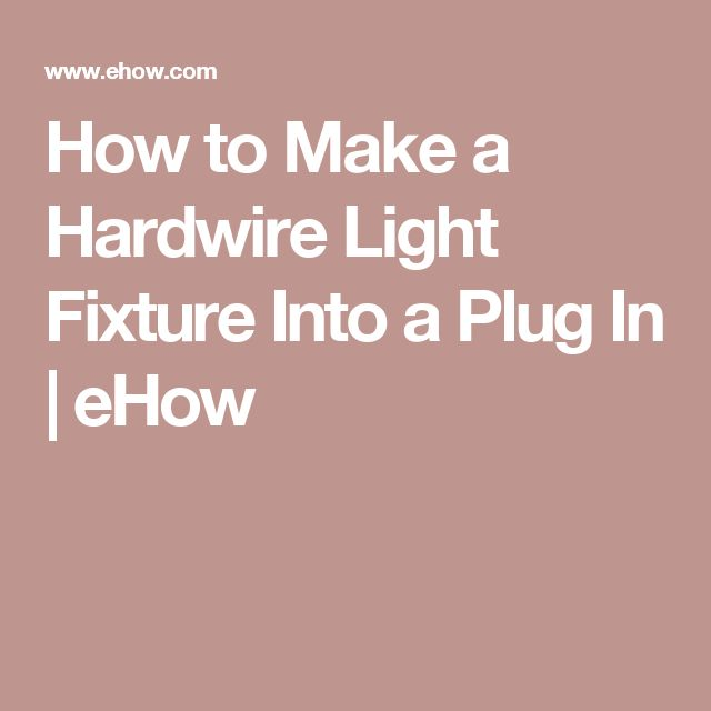 How to Make a Hardwire Light Fixture Into a Plug In | eHow