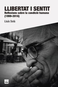 Llibertat i sentit : reflexions sobre la condició humana (1999-2016) / Lluís Solà