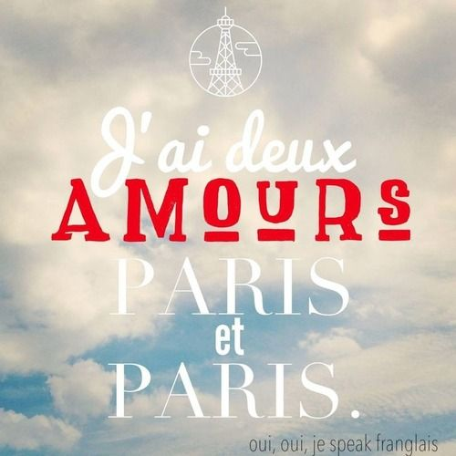 I have two loves — Paris and Paris.