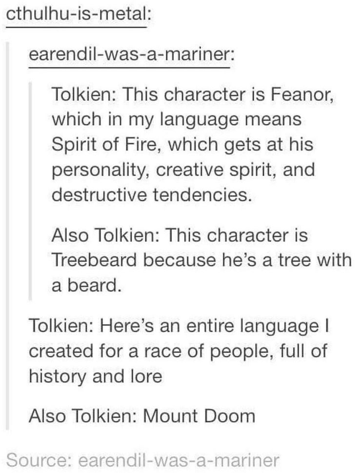 Treebeard is Treebeard because his name was too long in Entish for the hobbits to use. And Mount Doom has plenty of names in Lord of the Rings, it's just that Mount Doom was it's name in the Common Speech. If you wanna make a callout post for Tolkien at least do a little research first!