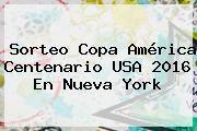 http://tecnoautos.com/wp-content/uploads/imagenes/tendencias/thumbs/sorteo-copa-america-centenario-usa-2016-en-nueva-york.jpg Sorteo Copa America 2016. Sorteo Copa América Centenario USA 2016 en Nueva York, Enlaces, Imágenes, Videos y Tweets - http://tecnoautos.com/actualidad/sorteo-copa-america-2016-sorteo-copa-america-centenario-usa-2016-en-nueva-york/