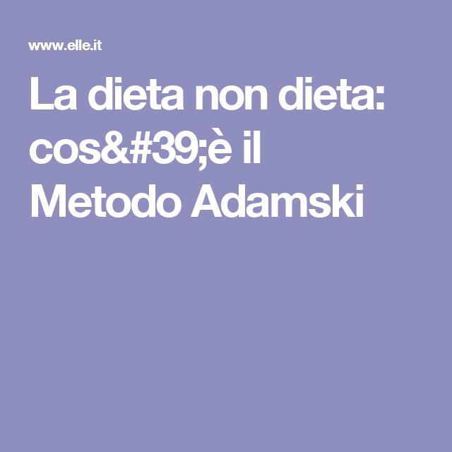 La dieta non dieta: cos'è il Metodo Adamski
