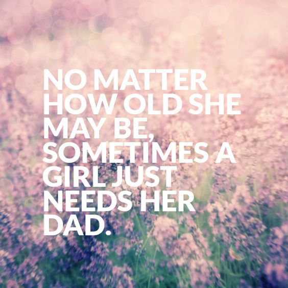 No matter how old she may be, sometimes a girl just needs her dad Quote | The Dads | Survival + Peace Blog