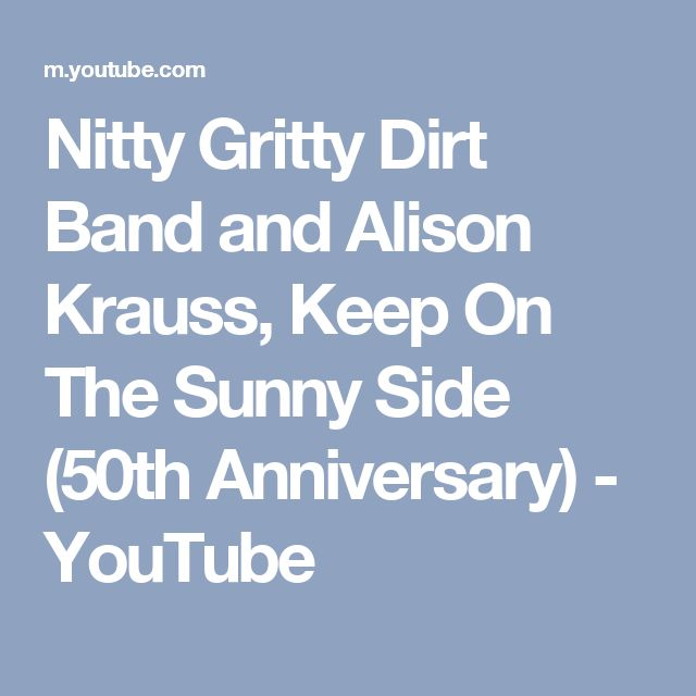 Nitty Gritty Dirt Band and Alison Krauss,  Keep On The Sunny Side (50th Anniversary) - YouTube
