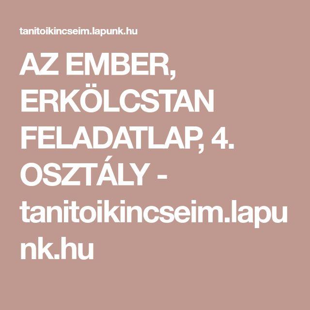 AZ EMBER, ERKÖLCSTAN FELADATLAP, 4. OSZTÁLY - tanitoikincseim.lapunk.hu