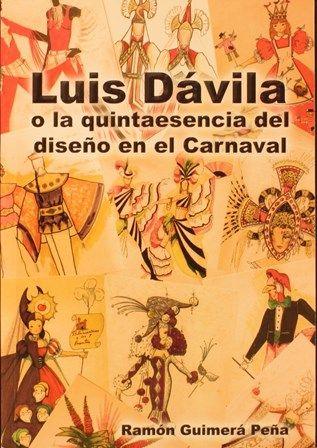 Luis Dávila, o la quintaesencia del diseño en el carnaval / Ramón Guimerá Peña. 2012. http://absysnetweb.bbtk.ull.es/cgi-bin/abnetopac01?TITN=504816