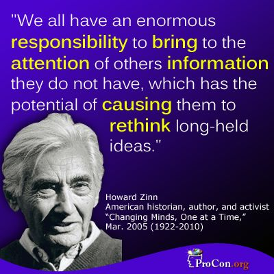 Howard Zinn - We all have an enormous responsibility to bring to the attention of others information they do not have, which has the potential of causing them to rethink long-held ideas.