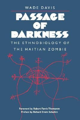 Passage of Darkness: The Ethnobiology of the Haitian Zombie by Wade Davis