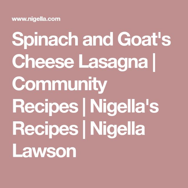 Spinach and Goat's Cheese Lasagna   Community Recipes   Nigella's Recipes   Nigella Lawson