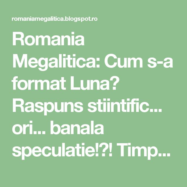Romania Megalitica: Cum s-a format Luna? Raspuns stiintific... ori... banala speculatie!?! Timpul... va decide