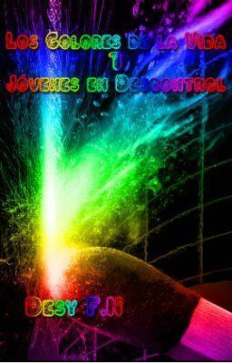 """Leer """"Los Colores de la Vida 1 - Jóvenes en descontrol - Capítulo 1 - Presentación"""" #adolescentes #romance"""