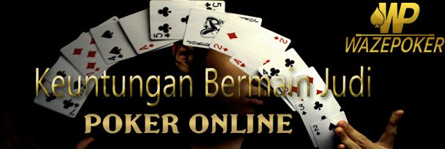 Keuntungan Bermain Judi Poker Online di Wazepoker.com