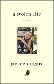 A Stolen Life by Jaycee Dugard - I'm starting to read this now.