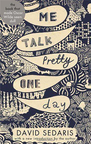 Me Talk Pretty One Day (Abacus 40th Anniversary): Amazon.co.uk: David Sedaris: 9780349138947: Books
