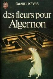Daniel Keyes : Flowers for Algernon (Des fleurs pour Algernon) - 1959