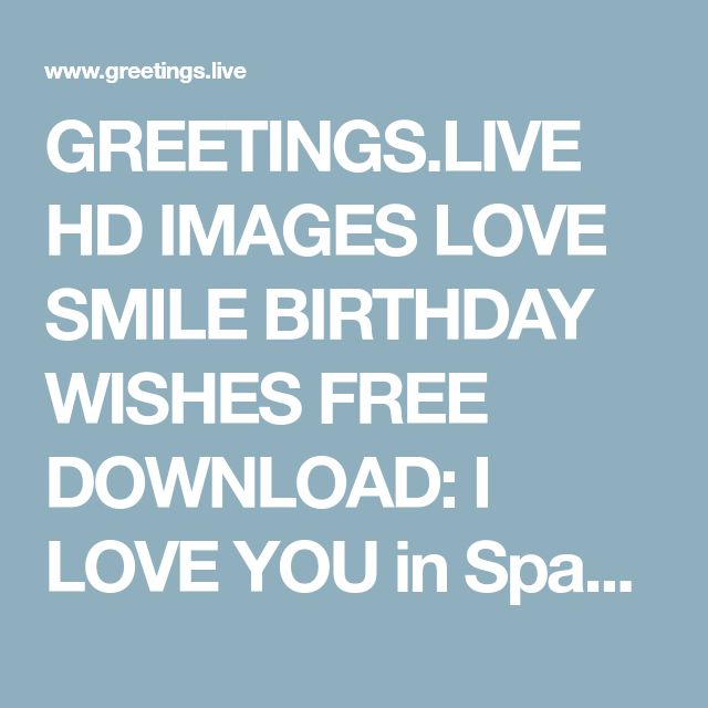 GREETINGS.LIVE HD IMAGES LOVE SMILE BIRTHDAY WISHES FREE DOWNLOAD: I LOVE YOU in Spanish greetings Te amo