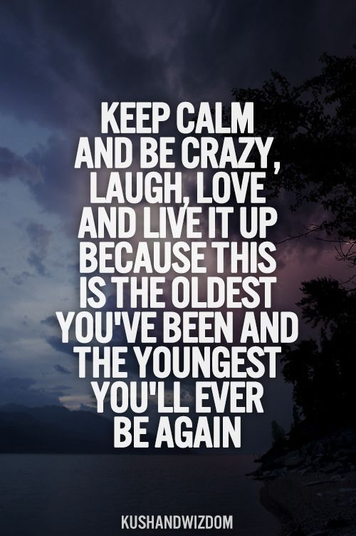 Keep calm and be crazy ...