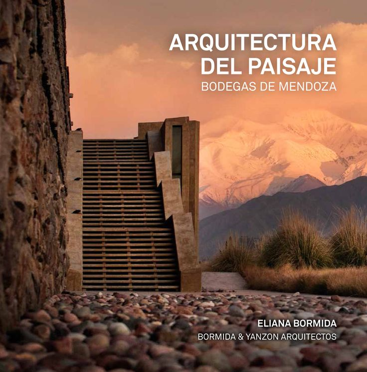 Libro Arquitectura del Paisaje. Bodegas de Mendoza. Autora: Eliana Bormida / Bormida & Yanzon Arquitectos.