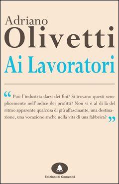 Ai Lavoratori - Adriano Olivetti
