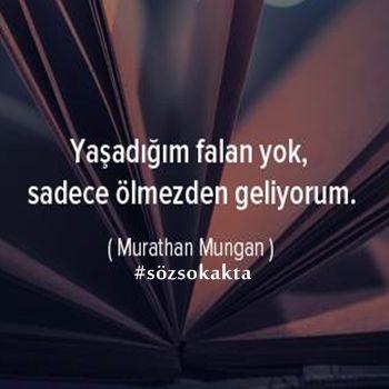 Yaşadığım falan yok, sadece ölmezden geliyorum. - Murathan Mungan sözleri