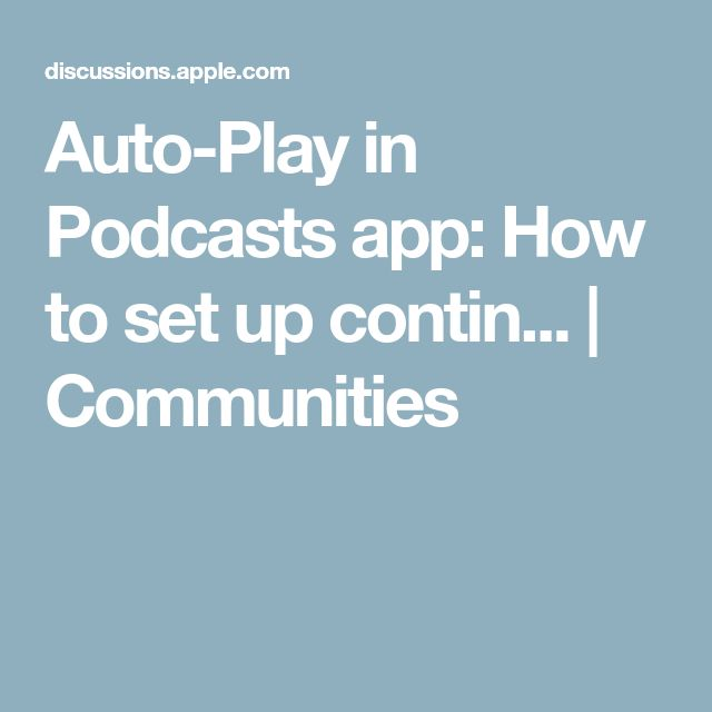 AutoPlay in Podcasts app How to set up contin