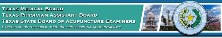 Texas Medical Board, Texas Physician Assistant Board, Texas State Board of Acupuncture Examiners - Safeguarding the public through professional accountability
