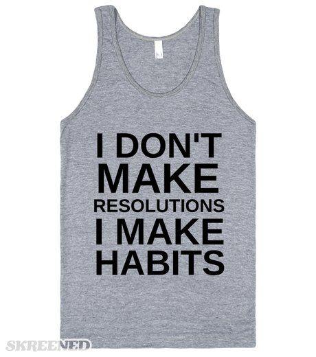 DON'T MAKE RESOLUTIONS I MAKE HABITS NEW YEAR FUNNY SHIRT #Skreened