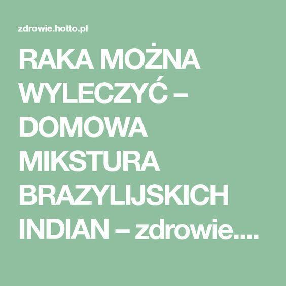 RAKA MOŻNA WYLECZYĆ – DOMOWA MIKSTURA BRAZYLIJSKICH INDIAN – zdrowie.hotto.pl, domowe sposoby popularne w necie