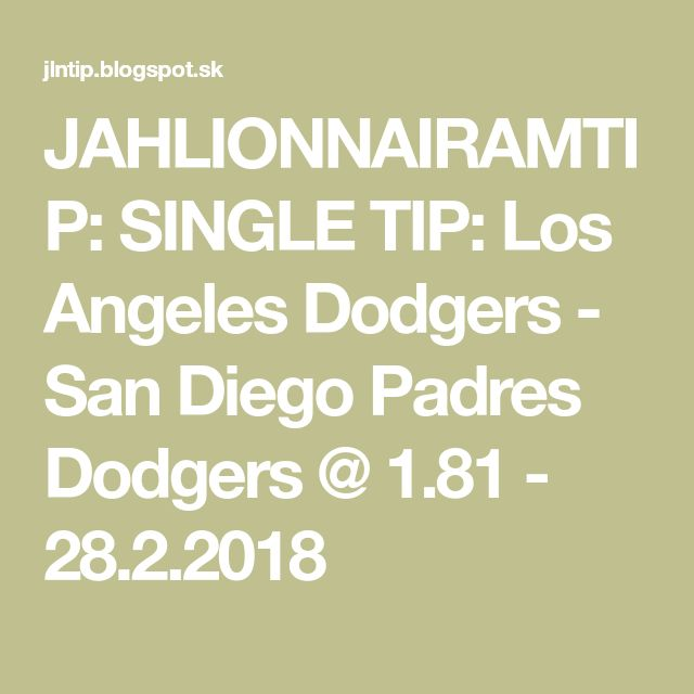 JAHLIONNAIRAMTIP: SINGLE TIP: Los Angeles Dodgers - San Diego Padres Dodgers @ 1.81 - 28.2.2018