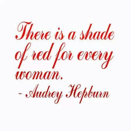 """There is a shade of red for every woman."" ~Audrey Hepburn quote."