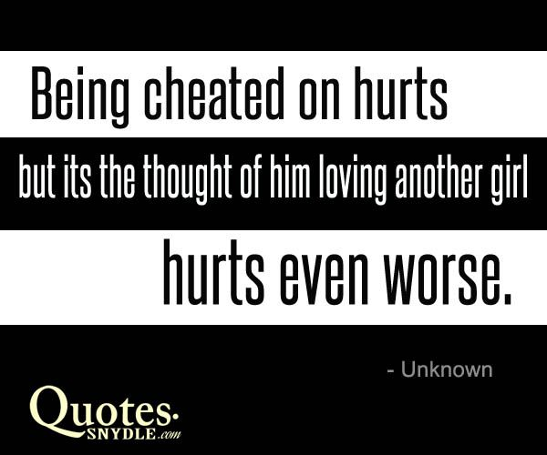 Being Cheated On Hurts But Its The Thought Of Him Loving Another Girl Hurts Even Worse