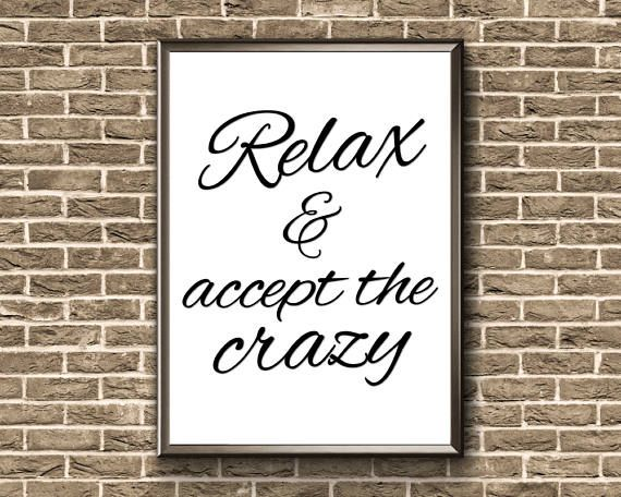 Relax And Accept The Crazy  Relax Print  Relax Wall Art