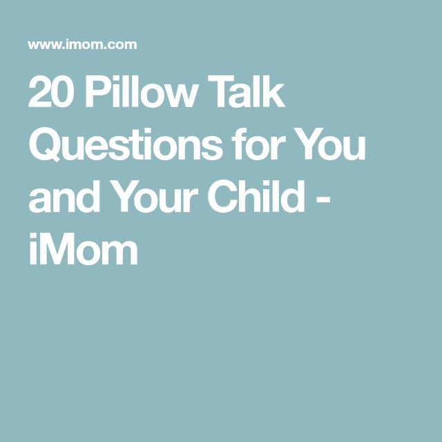 20 Pillow Talk Questions for You and Your Child - iMom