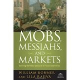 Mobs, Messiahs, and Markets: Surviving the Public Spectacle in Finance and Politics (Agora Series) (Hardcover)By William Bonner