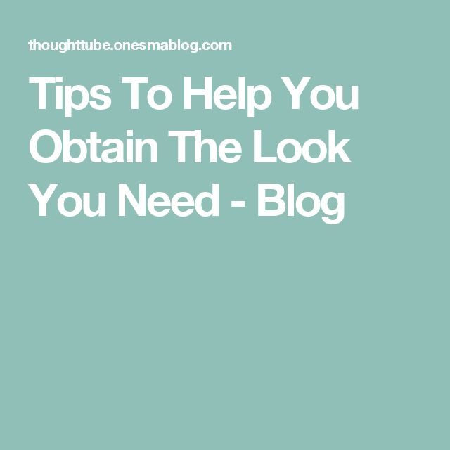 Tips To Help You Obtain The Look You Need - Blog