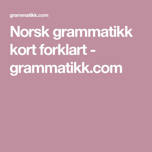 Norsk grammatikk kort forklart - grammatikk.com