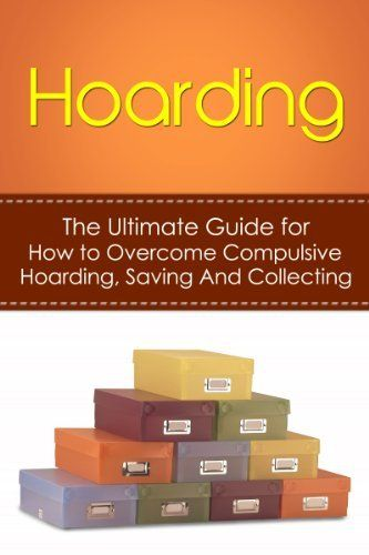PRICE Currently $2.99  Hoarding: The Ultimate Guide for How to Overcome Compulsive Hoarding, Saving, And Collecting (De-Cluttering, Hoarders, Self-Help, Disorder, Treatment, Free, OCD, Buried, Organized, Organization), http://www.amazon.com/dp/B00I6UT9K8/ref=cm_sw_r_pi_awdm_u.Odtb0YJX54A