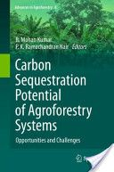 Carbon sequestration potential of agroforestry systems : opportunities and challenges / edited by B. Mohan Kumar, P. K. Ramachandran Nair. Springer, 2011