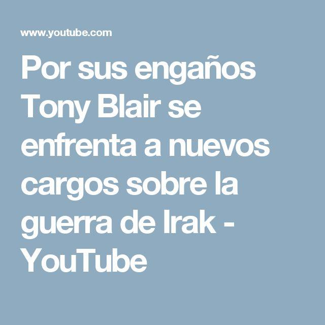 Por sus engaños Tony Blair se enfrenta a nuevos cargos sobre la guerra de Irak - YouTube