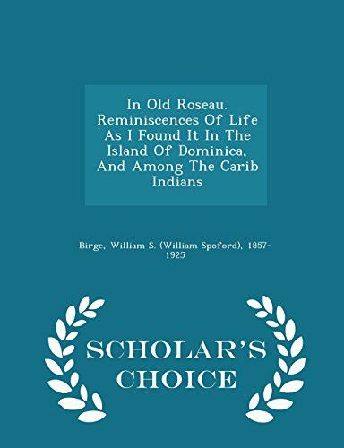 In Old Roseau. Reminiscences Of Life As I Found It In The Island Of Dominica, And Among The Carib Indians - Scholar's Choice Edition