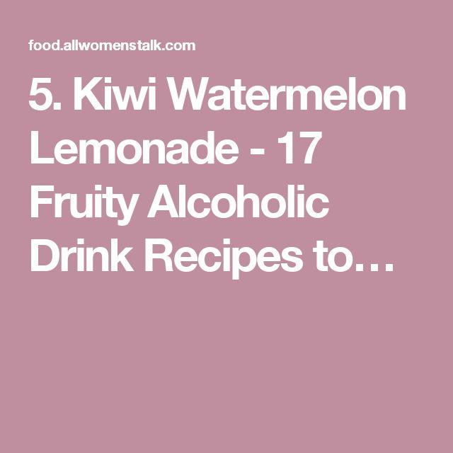 5. Kiwi Watermelon Lemonade - 17 Fruity Alcoholic Drink Recipes to…