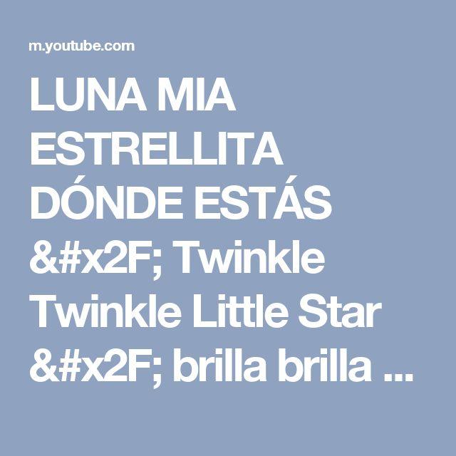 LUNA MIA ESTRELLITA DÓNDE ESTÁS / Twinkle Twinkle Little Star / brilla brilla estrellita - YouTube