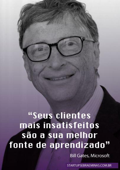 """""""Seus clientes mais insatisfeitos são a sua melhor fonte de aprendizado"""" – Bill Gates"""