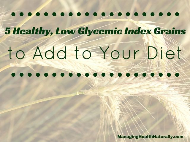 5 Healthy, Low Glycemic Index Grains to Add to Your Diet - Managing Health Naturally