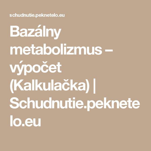 Bazálny metabolizmus – výpočet (Kalkulačka) | Schudnutie.peknetelo.eu