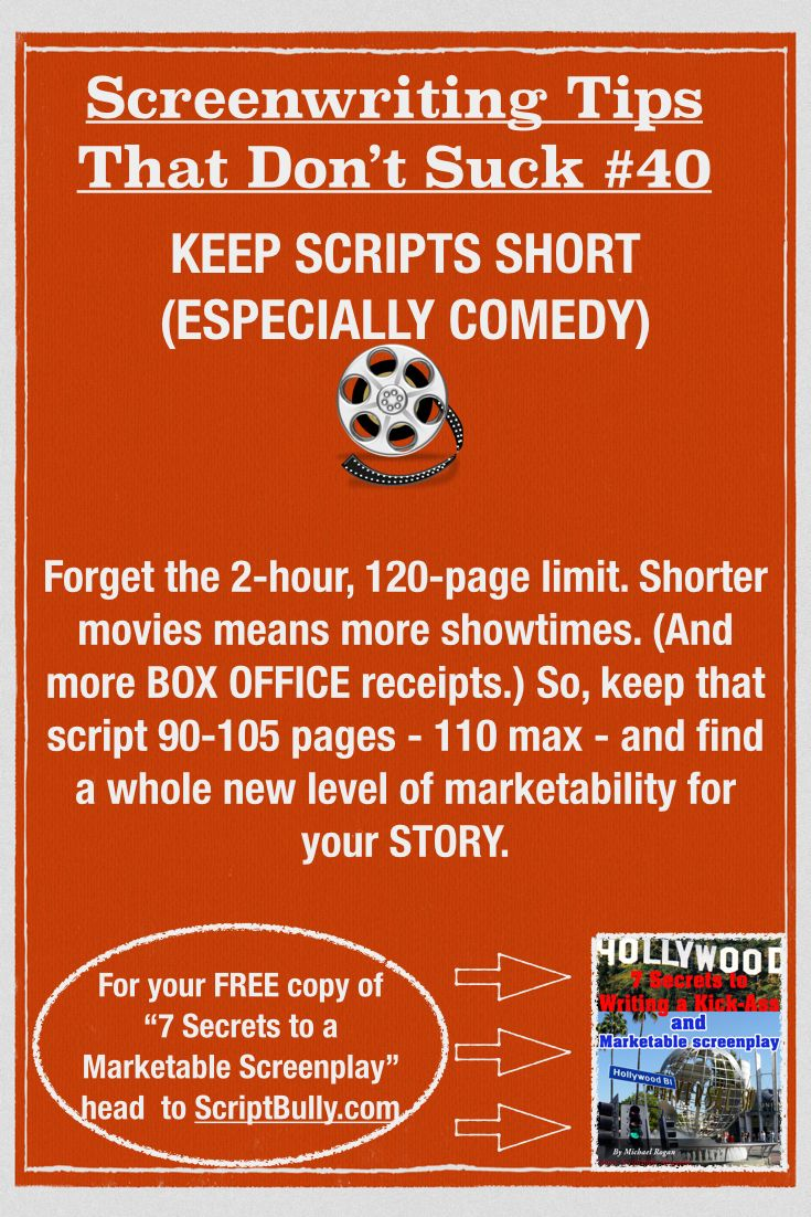 "Screenwriting Tip No.40: Keep Scripts Short (Especially Comedy) ...(For a FREE copy of ""7 Secrets to a Marketable Screenplay"" head over to http://scriptbully.com/free) #scriptbully"