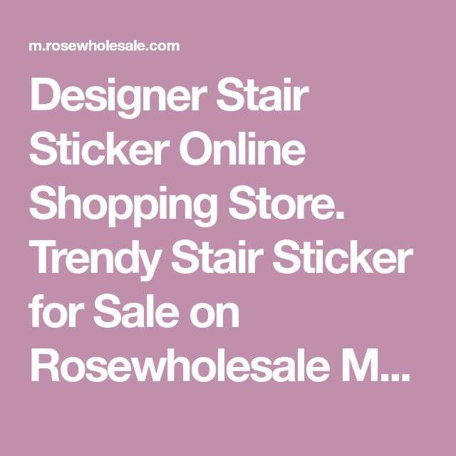 Designer Stair Sticker Online Shopping Store. Trendy Stair Sticker for Sale on Rosewholesale Mobile
