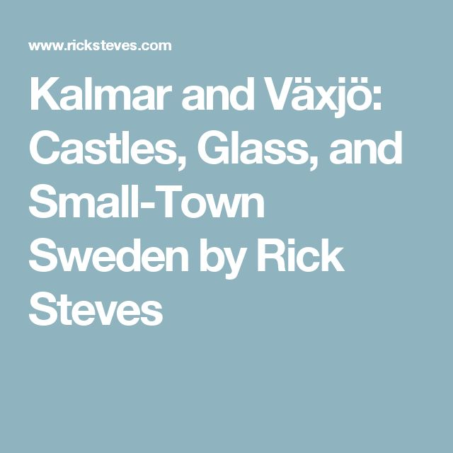 Kalmar and Växjö: Castles, Glass, and Small-Town Sweden by Rick Steves